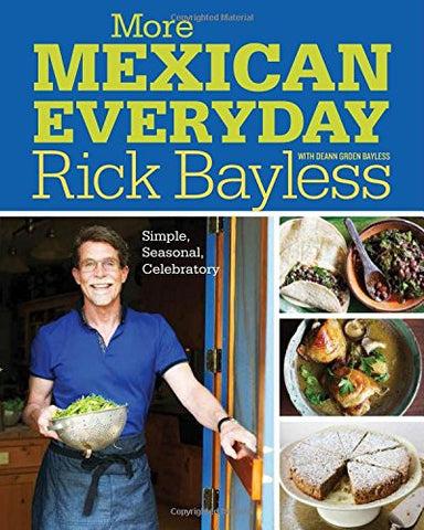 More Mexican Everyday: Simple, Seasonal, Celebratory [Hardcover] by Bayless, ...