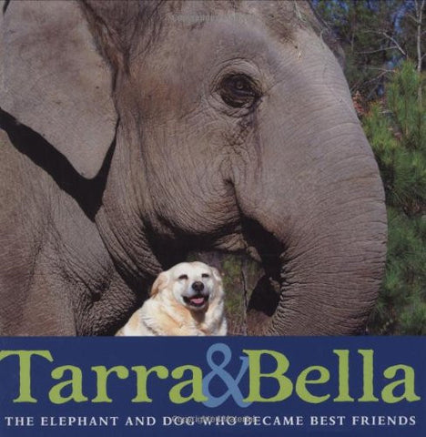 Tarra & Bella: The Elephant and Dog Who Became Best Friends by Buckley, Carol