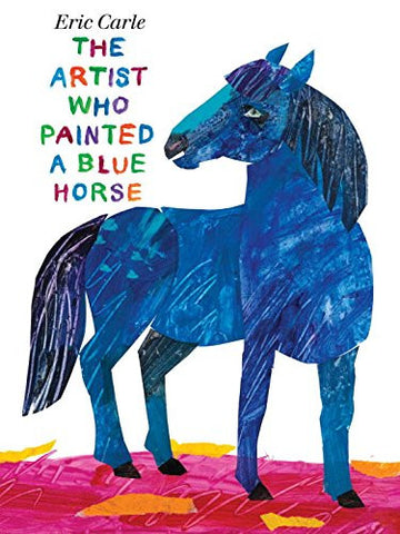 The Artist Who Painted a Blue Horse [Hardcover] by Carle, Eric