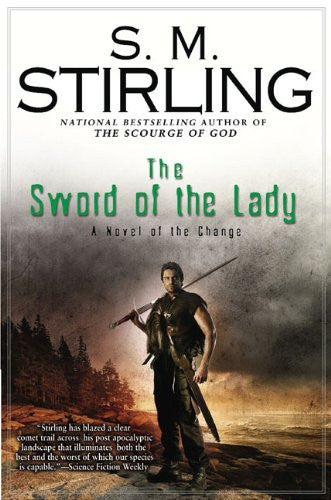 The Sword of the Lady: A Novel of the Change (Change Series) by Stirling, S. M.