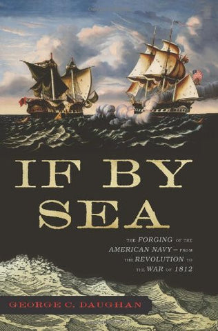 If By Sea: The Forging of the American Navy -From the Revolution to the War o...