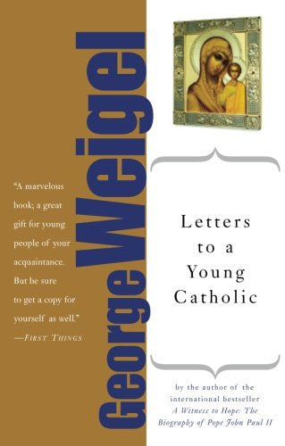 Letters to a Young Catholic (Art of Mentoring) [Paperback] by Weigel, George
