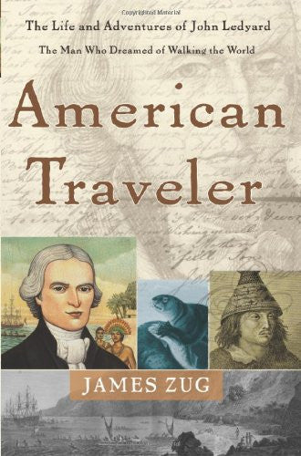 American Traveler: The Life and Adventures of John Ledyard, the Man Who Dream...