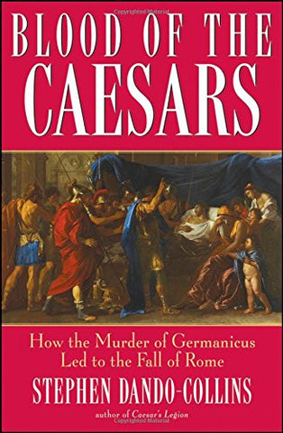 Blood of the Caesars: How the Murder of Germanicus Led to the Fall of Rome by...