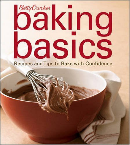 Betty Crocker Baking Basics: Recipes and Tips to Bake with Confidence by Bett...