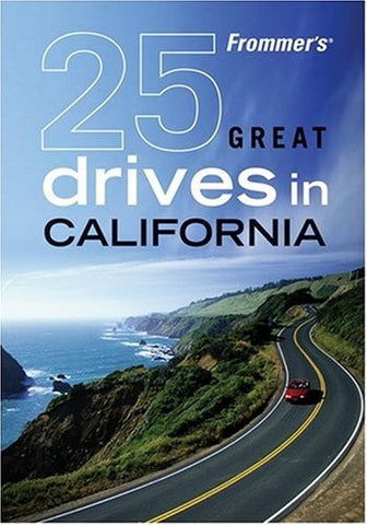 Frommer's 25 Great Drives in California (Best Loved Driving Tours) by Holmes,...