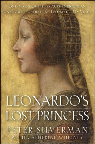 Leonardo's Lost Princess: One Man's Quest to Authenticate an Unknown Portrait...