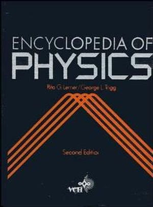Encyclopedia of Physics by Lerner, Rita G.; Trigg, George L.