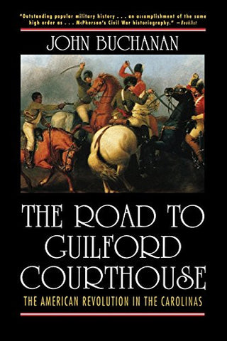 The Road to Guilford Courthouse: The American Revolution in the Carolinas by ...