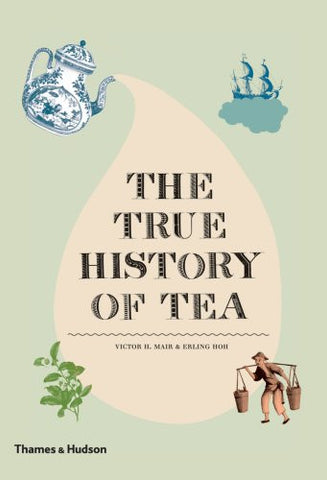 The True History of Tea [Hardcover] by Hoh, Erling; Mair, Victor H.