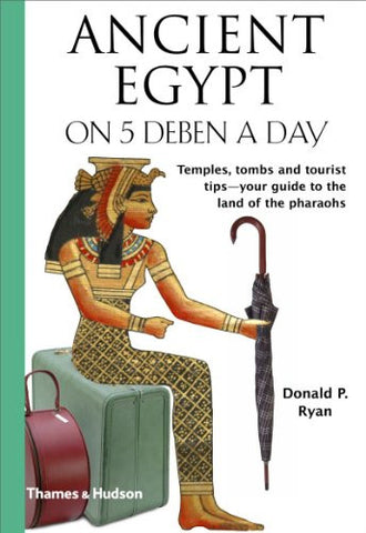 Ancient Egypt on 5 Deben a Day (Traveling on 5) [Paperback] by Ryan, Donald P.