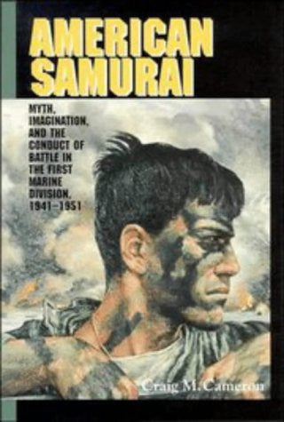 American Samurai: Myth and Imagination in the Conduct of Battle in the First ...