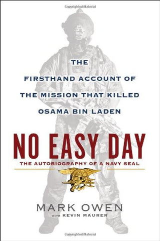 No Easy Day: The Autobiography of a Navy Seal: The Firsthand Account of the M...