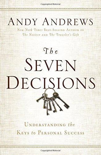 The Seven Decisions: Understanding the Keys to Personal Success [Hardcover] b...
