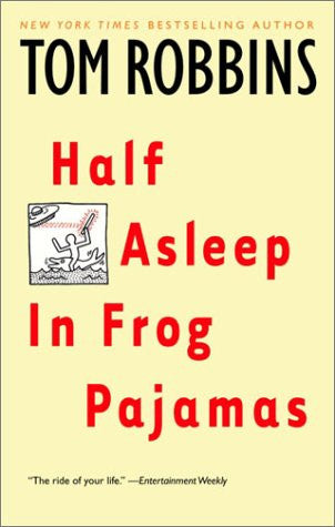 Half Asleep in Frog Pajamas [Paperback] by Tom Robbins