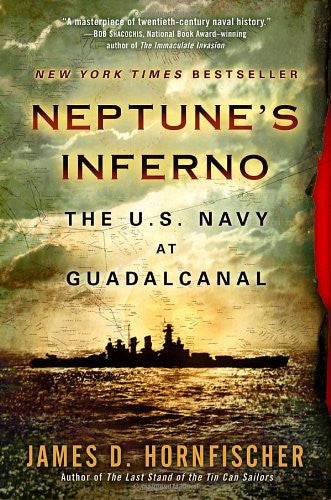 Neptune's Inferno: The U.S. Navy at Guadalcanal [Paperback] by Hornfischer, J...