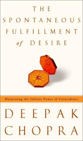 The Spontaneous Fulfillment of Desire: Harnessing the Infinite Power of Coinc...