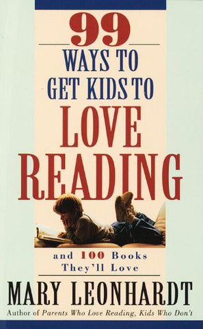 99 Ways to Get Kids to Love Reading: And 100 Books They'll Love [Paperback] b...