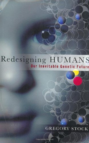 Redesigning Humans: Our Inevitable Genetic Future by Stock, Gregory