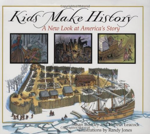 Kids Make History: A New Look at America's Story by Buckley, Susan; Leacock, ...
