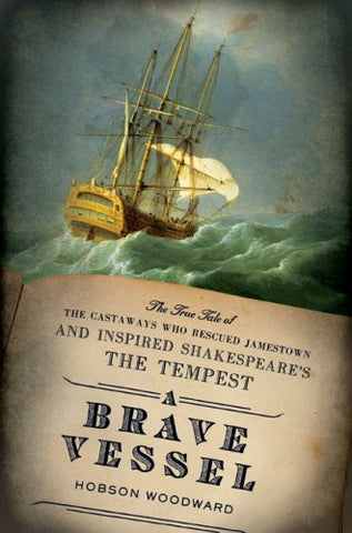 A Brave Vessel: The True Tale of the Castaways Who Rescued Jamestown and Insp...