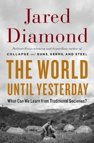 The World Until Yesterday: What Can We Learn from Traditional Societies? by D...