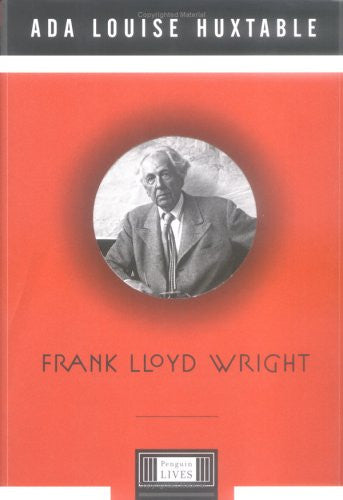 Frank Lloyd Wright (Penguin Lives) by Ada Louise Huxtable