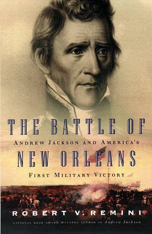 The Battle of New Orleans: Andrew Jackson and America's First Military Victor...