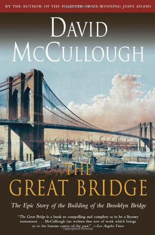 The Great Bridge: The Epic Story of the Building of the Brooklyn Bridge by Mc...