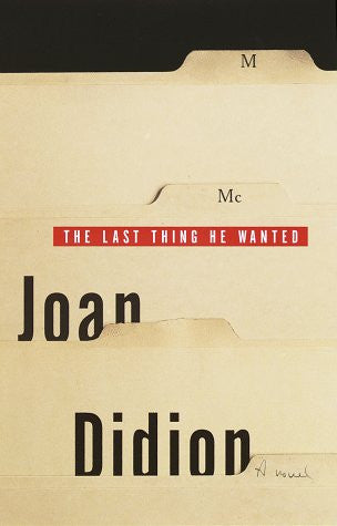 The Last Thing He Wanted by Didion, Joan