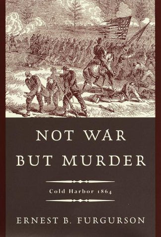 Not War but Murder: Cold Harbor 1864 [Hardcover] by Furgurson, Ernest B.