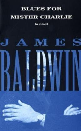Blues for Mister Charlie: A Play [Paperback] by Baldwin, James