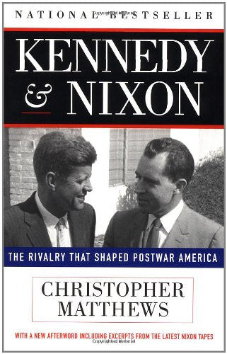 Kennedy and Nixon: The Rivalry That Shaped Postwar America by Matthews, Chris...