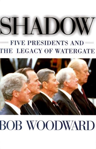 Shadow: Five Presidents and the Legacy of Watergate by Woodward, Bob