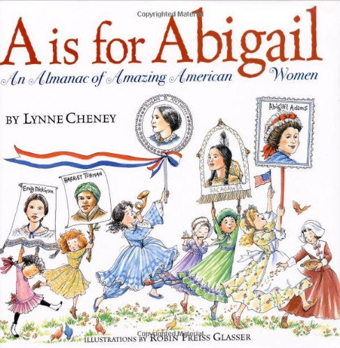 A is for Abigail: An Almanac of Amazing American Women [Hardcover] by Cheney,...