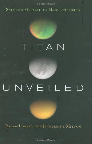 Titan Unveiled: Saturn's Mysterious Moon Explored by Lorenz, Ralph; Mitton, J...