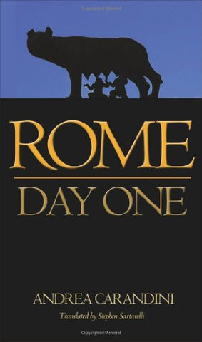 Rome: Day One [Hardcover] by Carandini, Andrea; Sartarelli, Stephen