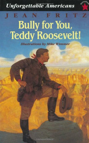 Bully for You, Teddy Roosevelt! (Unforgettable Americans) [Paperback] by Jean...