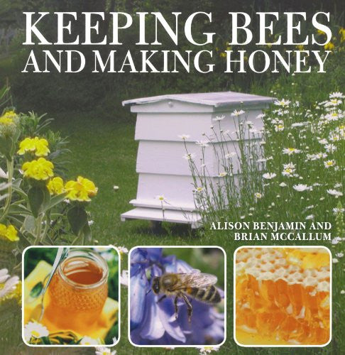 Keeping Bees And Making Honey by Benjamin, Alison; McCallum, Brian