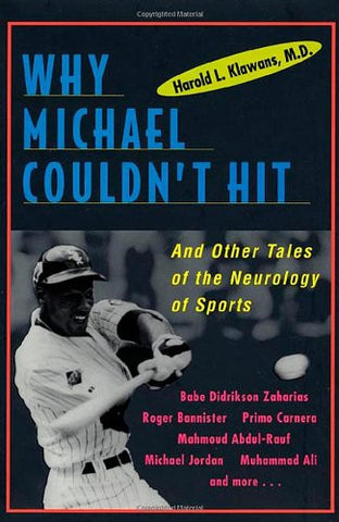 Why Michael Couldn't Hit, and Other Tales of the Neurology of Sports: And Oth...