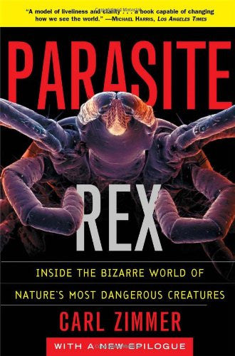 Parasite Rex: Inside the Bizarre World of Nature's Most Dangerous Creatures b...