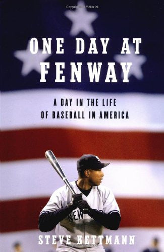 One Day at Fenway: A Day in the Life of Baseball in America by Kettmann, Steve