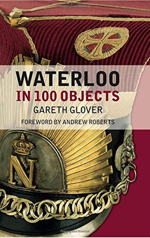 Waterloo in 100 Objects [Hardcover] by Glover, Gareth; Roberts, Andrew