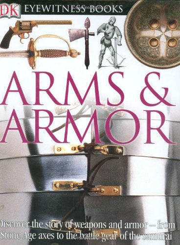 DK Eyewitness Books: Arms and Armor by Byam, Michele