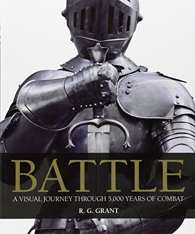 Battle: A Visual Journey Through 5,000 Years of Combat [Paperback] by Grant, ...