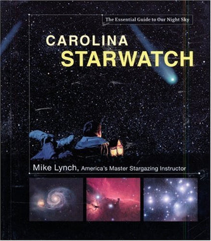 Carolina StarWatch: The Essential Guide to Our Night Sky by Lynch, Mike