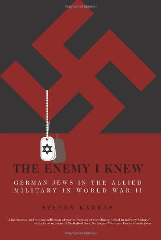 The Enemy I Knew: German Jews in the Allied Military in World War II [Hardcov...