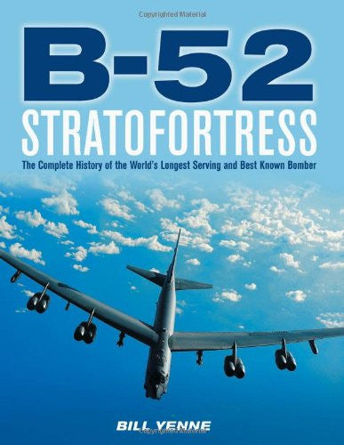 B-52 Stratofortress: The Complete History of the World's Longest Serving and ...