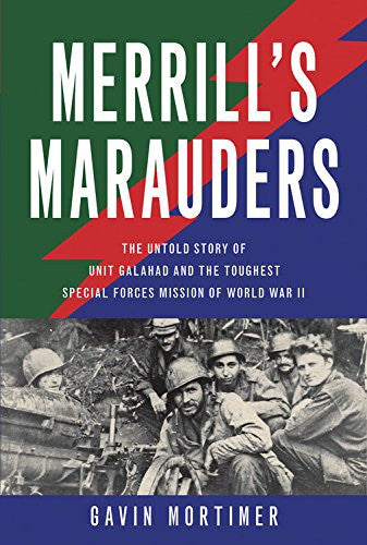 Merrill's Marauders: The Untold Story of Unit Galahad and the Toughest Specia...