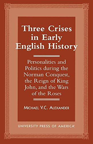 Three Crises in Early English History: Personalities and Politics During the ...